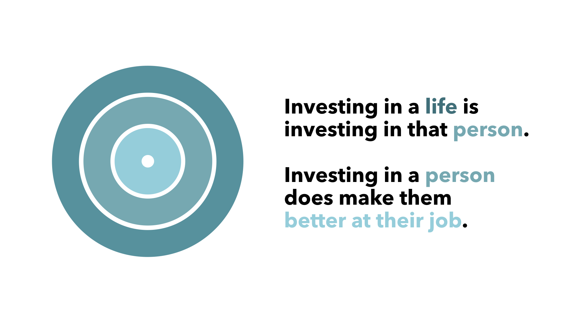 Investing in a life is investing in that person. Investing in a person does make them better at their job.