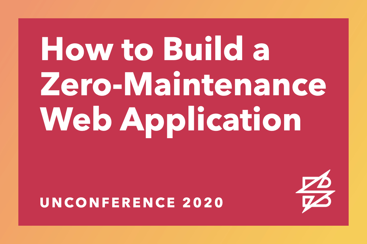 How to Build a Zero-Maintenance Web Application